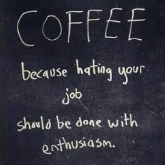Coffee, because hating your job should be done with enthusiasm. #coffee #enthusiasm #coffee_quotes