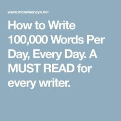 How to Write Words Per Day, Every Day. A MUST READ for every writer. well I don't know about that, but pretty funny:) Writing Words, Fiction Writing, Writing Advice, Writing Resources, Writing Help, Writing Skills, Writing A Book, Writing Lessons, Writing Ideas