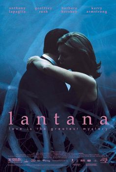 Lantana:  Anthony LaPaglia, Geoffrey Rush and Kerry Armstrong.  Mystery murder or something else?