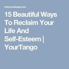 15 Beautiful Ways To Reclaim Your Life And Self-Esteem   YourTango