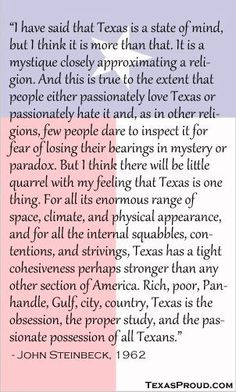 Texas is the passion, the proper study and the possession of all Texans.   John Steinbeck, 1962