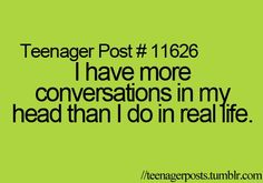 Sometimes it saddens me. Other times I'm relieved those conversations only happened in my head.