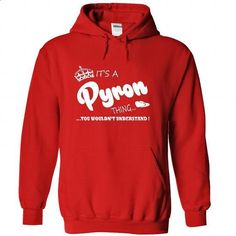 Its a Pyron Thing, You Wouldnt Understand !! Name, Hoodie, t shirt, hoodies - #gift wrapping #man gift