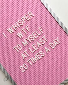 I whisper WTF to myself at least 20 times a day, lol at work Words Quotes, Me Quotes, Funny Quotes, Sayings, Pink Quotes, Quotes On Pink Colour, Pissed Quotes, Fierce Quotes, Trust Quotes