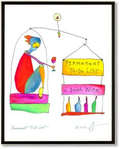 """Permanent To-Do List - """"Permanent To-Do List    1. Drink Wine""""  -from StoryPeople by Brian Andreas"""