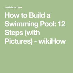 How to Build a Swimming Pool: 12 Steps (with Pictures) - wikiHow
