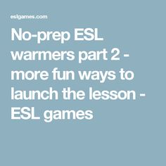 No-prep ESL warmers part 2 - more fun ways to launch the lesson - ESL games