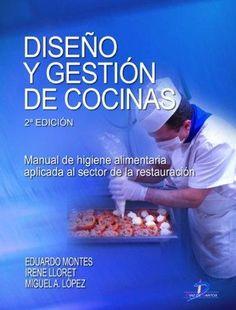 Diseño y gestión de cocinas : manual de higiene alimentaria aplicada al sector de la restauración / Eduardo Montes, Irene Lloret, Miguel A. López. Díaz de Santos, 2009
