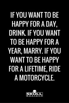 Motorcycles = happiness. This quote is spot on! If you want to be happy for a lifetime, ride a motorcycle. #motosharleydavidsonchoppers