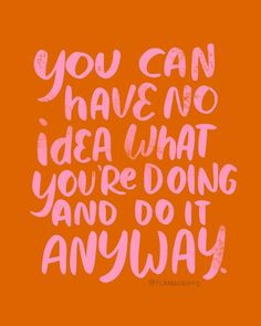 """""""You can have no idea what you're doing and do it anyway.: quotes for motivation, perseverance, endurance Cute Quotes, Words Quotes, Wise Words, Funny Quotes, Sayings, Positive Affirmations, Positive Quotes, Motivational Quotes, Inspirational Quotes"""