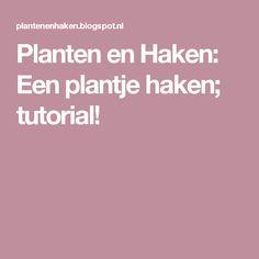 Planten en Haken: Een plantje haken; tutorial!