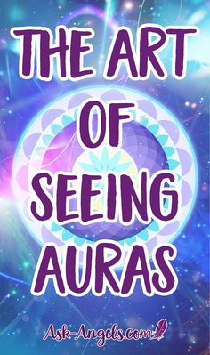 The Art of Seeing Auras. Learn how to do it now!