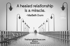 """""""A healed relationship is a miracle."""" -MarBeth Dunn Proud Member of The Wellness Universe #WUVIP"""