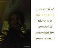 ... in each of #life's_lessons there is a concealed potential for conversion ...!