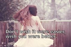 Don't wish it were easier