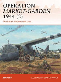 Operation Market-Garden 1944 (2): The British Airborne Missions (Osprey Campaign 301)