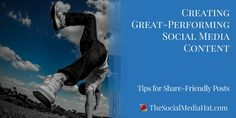 Creating Great-Performing Social Media Content - Tips for Share-Friendly Posts