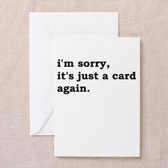 Sorry, Just a Card Greeting Cards on CafePress.com