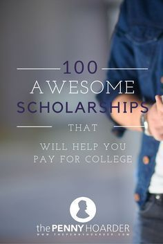 You don't need to get straight As, be in dire financial straits or go to a ton of activities after school every day to win a scholarship. In some cases, a special skill or interest area — like weird ways to earn or save money — can help you win an award to use toward tuition, housing or even textbooks. - The Penny Hoarder - http://www.thepennyhoarder.com/100-college-scholarships/