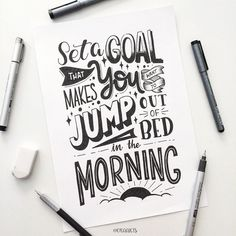 Set a goal that makes you want to jump out of bed in the morning!!