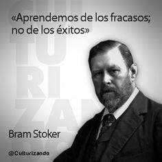 ... Aprendemos de los fracasos, no de los éxitos. Bram Stoker. Culturizando.com.