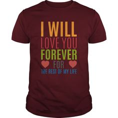 i will love you forever for the rest of my life Perfect T-shirt /Guys Tee / Ladies Tee / Youth Tee / Hoodies / Sweat shirt / Guys V-Neck / Ladies V-Neck/ Unisex Tank Top / Unisex Long Sleeve best t shirt design ,designer tee shirts ,funny t shirts for women ,polyester t shirts ,t shirt making ,t shirts made custom t shirt design ,print on shirts ,designer t shirts for men ,cool tee shirts ,customized tshirts ,buy online t shirts ,company t shirts ,fun shirts ,long sleeve tshirts ,tee shirt…