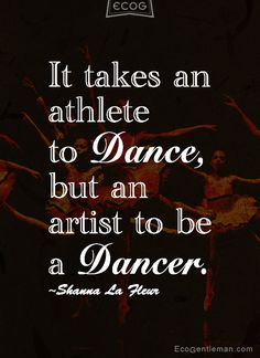 ♫♪ Music ♪♫ 10 Image Dance Quotes - It takes an athlete to dance but an artist to be a dancer by Shanna La Fleur