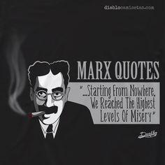 """Si te gusta el cine y las frases ingeniosas esta es tu camiseta. En ella aparece un dibujo en tonos grises con detalles en rojo del genial actor cómico Groucho Marx, junto con su célebre frase, graciosa aunque profundamente decadente: """"STARTING FROM NOWHERE, WE REACHED THE HIGHEST LEVELS OF MISERY"""", es decir: """"Empezando de la nada hemos alcanzado los más altos niveles de miseria"""".  www.diablocamisetas.com"""