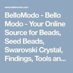BelloModo - Bello Modo - Your Online Source for Beads, Seed Beads, Swarovski Crystal, Findings, Tools and So Much More!
