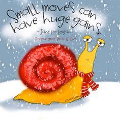 Small moves can have huge gain... Piccoli passi portano a grandi conquiste... Comincia ora prenditi cura di te!