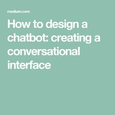 How to design a chatbot: creating a conversational interface