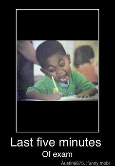 last five minutes of exam! kkkkkkkkkkkkkkkkkkkkkkkkkkkkkkkkkkkk
