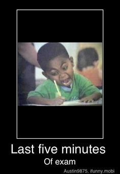 Bahahahaha...thought this would be me...but I ended the AP stats test with 20 minutes left....same with the AP Language one...so I either aced them or epically failed them...
