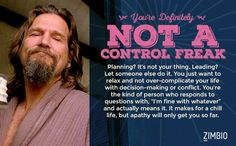I took the Control Freak Quiz and I'm 0% control freak. What about you? #ZimbioQuiz