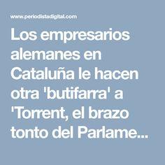 Los empresarios alemanes en Cataluña le hacen otra 'butifarra' a 'Torrent, el brazo tonto del Parlament' | Periodista Digital