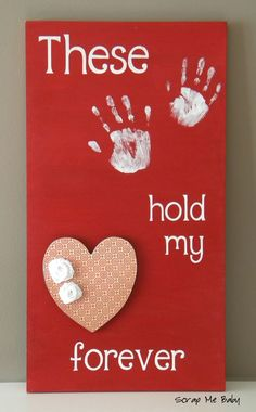 These hands hold my heart forever. ~ cute idea for baby's first Valentine's Day, scrapbook scrapbooking card
