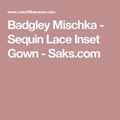 Badgley Mischka - Sequin Lace Inset Gown - Saks.com