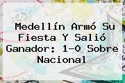 http://tecnoautos.com/wp-content/uploads/imagenes/tendencias/thumbs/medellin-armo-su-fiesta-y-salio-ganador-10-sobre-nacional.jpg Partido Nacional Medellin. Medellín armó su fiesta y salió ganador: 1-0 sobre Nacional, Enlaces, Imágenes, Videos y Tweets - http://tecnoautos.com/actualidad/partido-nacional-medellin-medellin-armo-su-fiesta-y-salio-ganador-10-sobre-nacional/