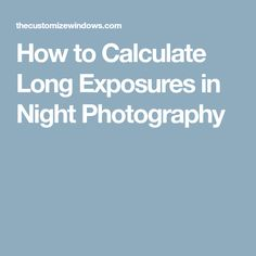 How to Calculate Long Exposures in Night Photography