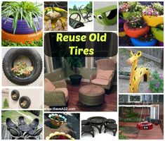 Reuse Old Tires Ideas:  Man who knew you could do so much with old tires!!!  SO COOL!