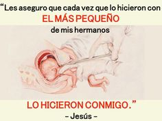 ~~~!!!!!NO!!!!! AL ABORTO :( Jesus Painting, Lol League Of Legends, Choose Life, News Source, God Loves Me, Reality Quotes, Mom And Baby, Gods Love, Great Quotes