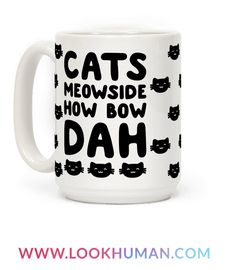 """Cash me outside? Nah, Cats Meowside, how bow dah? Show off your love for trashy memes and cats with this hilarious cat themed parody of the """"cash me outside how bow dah"""" meme! This funny cat coffee mug is perfect for cat and meme lovers alike!"""