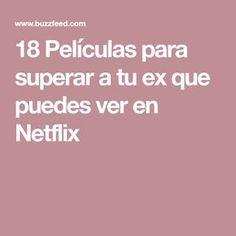 18 Películas para superar a tu ex que puedes ver en Netflix