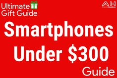 Holiday Gift Guide 2016 – 2017: Top 10 Smartphones Under $300 #android #google #smartphones