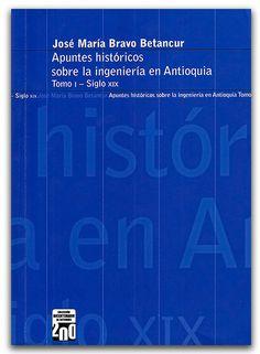 Apuntes históricos sobre la ingeniería en Antioquia Tomo I - Siglo XIX  -  http://www.librosyeditores.com/tiendalemoine/historia/2883-apuntes-historicos-sobre-la-ingenieria-en-antioquia-tomo-i-siglo-xix.html  -  Editores y distribuidores.