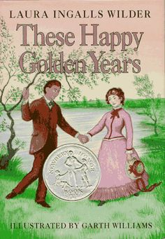 These Happy Golden Years by Laura Ingalls Wilder, 1944 Newbery Honor