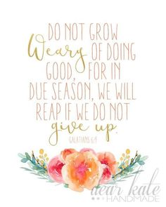 Such a great encouragement! Do not grow weary of doing good, for in due season, we will reap if we do not give up. Do Good Quotes, Cute Quotes, Best Quotes, Prayer Scriptures, Bible Verses Quotes, Galatians 6 9, Church Quotes, Scripture Art, Sweet Words