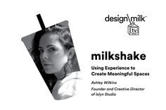 DMTV Milkshake: Ashley Wilkins on Using Experience to Create Meaningful Spaces