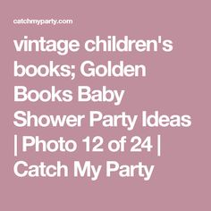vintage children's books; Golden Books Baby Shower Party Ideas | Photo 12 of 24 | Catch My Party