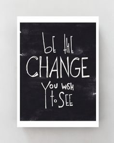 be the Change you wish to see  life quote Poster von SimpleSerene, $15.00